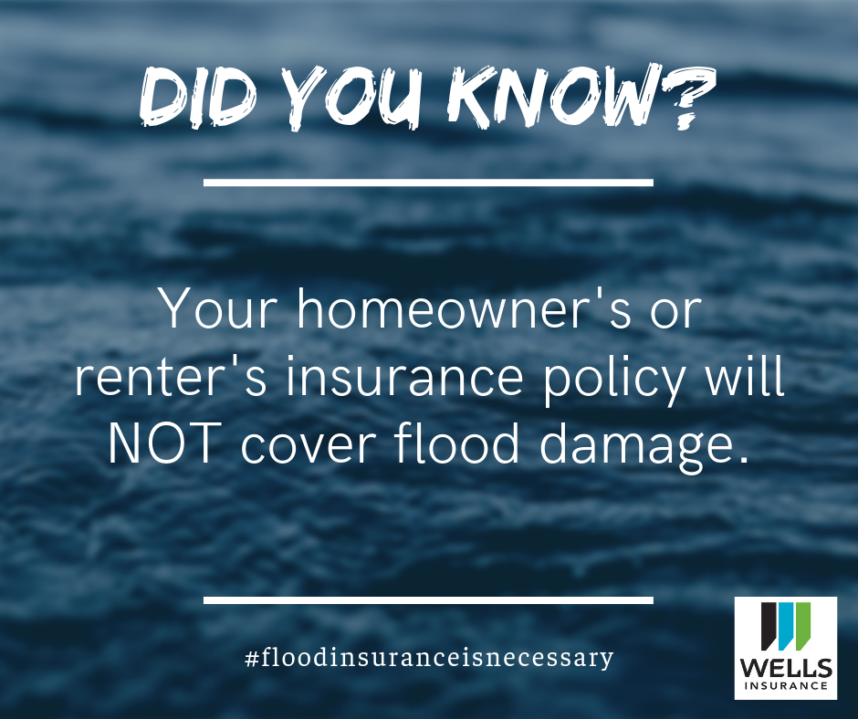 your homeowners or renters policy will not cover flood damage
