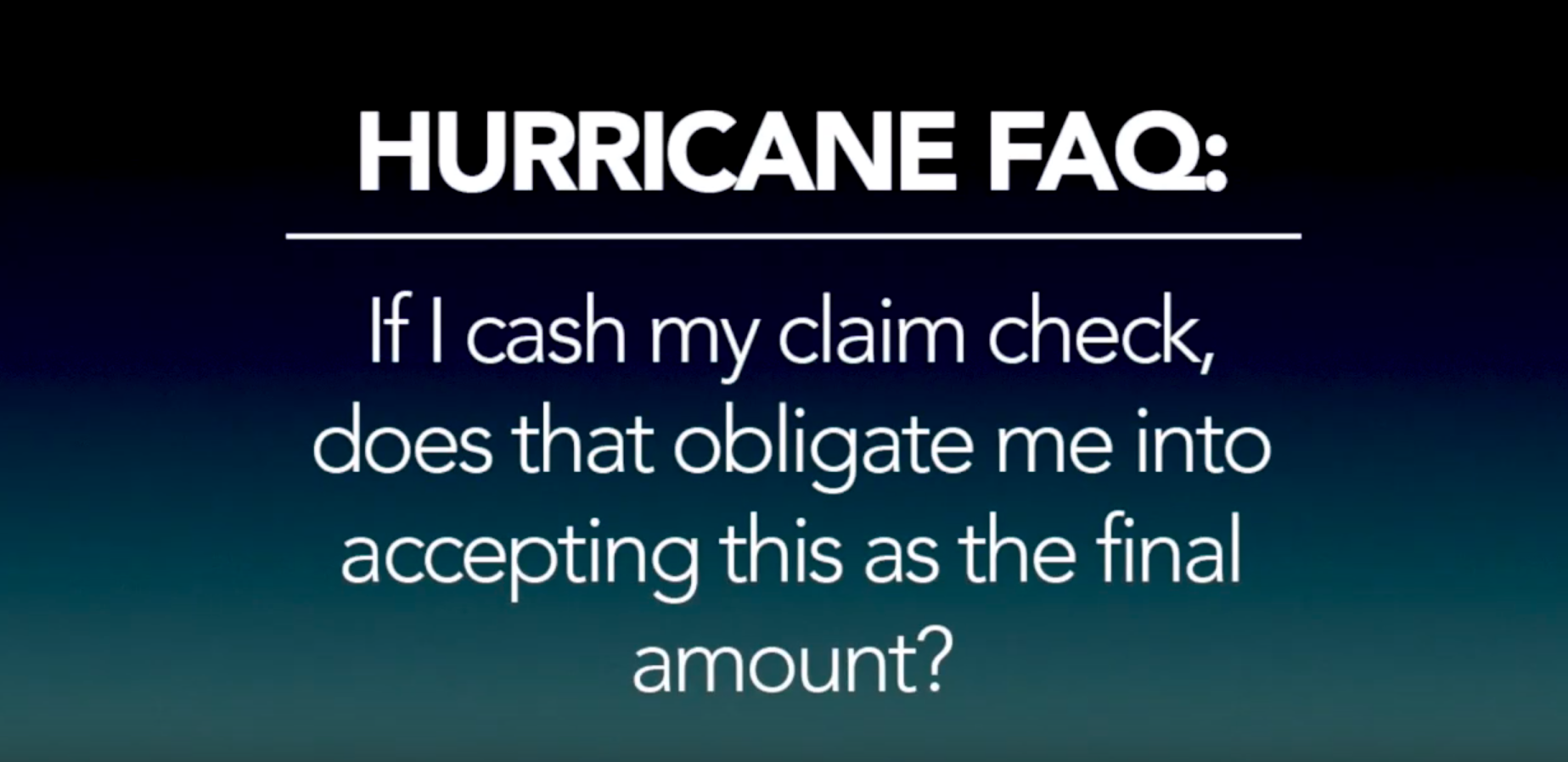 Hurricane FAQ – If I cash my claim check, am I accepting that as the final amount?